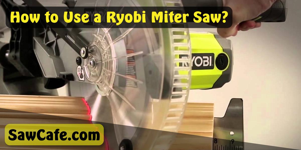 How to use A Ryobi Miter Saw
