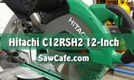 HITACHI C12RSH2 MANUAL SLIDING MITER SAW REVIEW