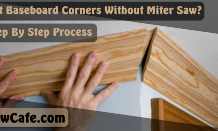 How to Cut Baseboard Corners Without Miter Saw? Get our best solution.