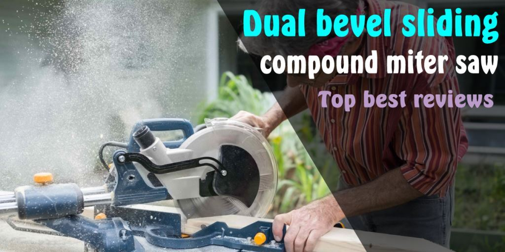 Dual Bevel Sliding Compound Miter Saw Reviews – 2021 Top Rated Miter Saw