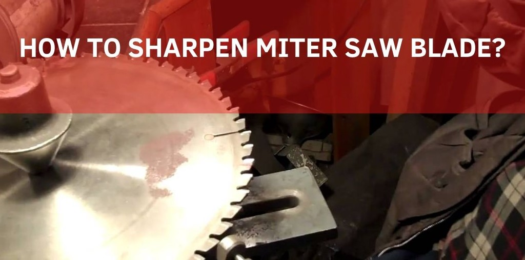 HOW TO SHARPEN MITER SAW BLADE