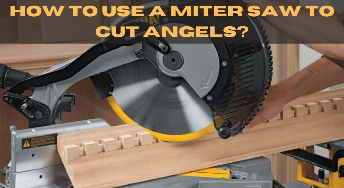 HOW TO USE A MITER SAW TO CUT ANGELS
