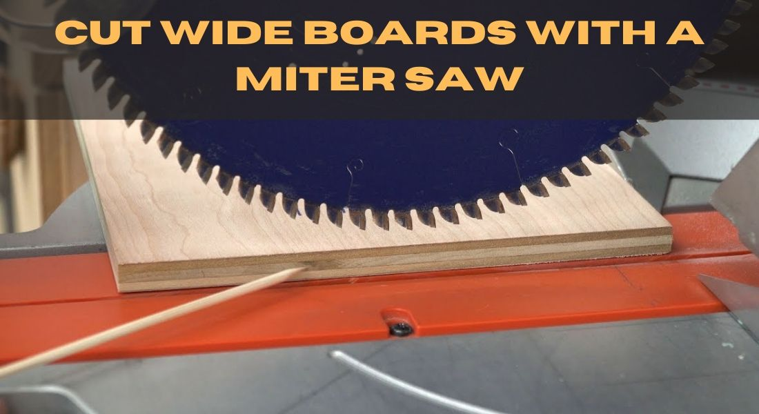 how to Cut wide Boards with a miter saw