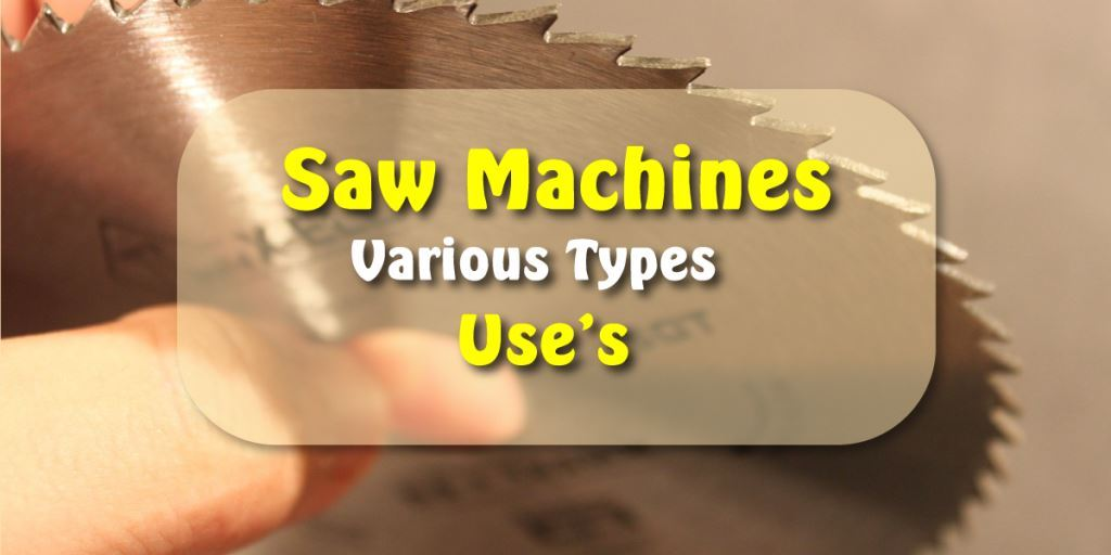 Saw Machine Types | Different Types of Saws and Uses