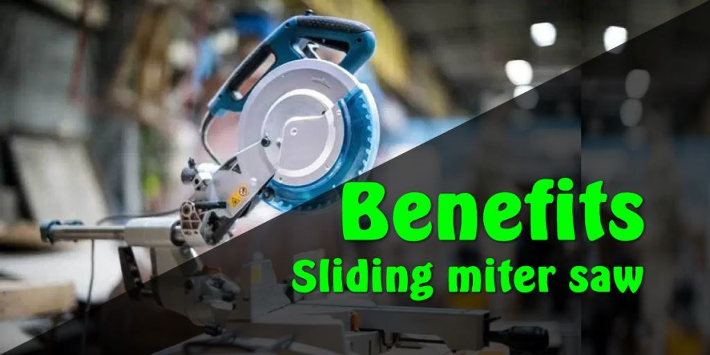 BENEFITS OF SLIDING MITER SAW