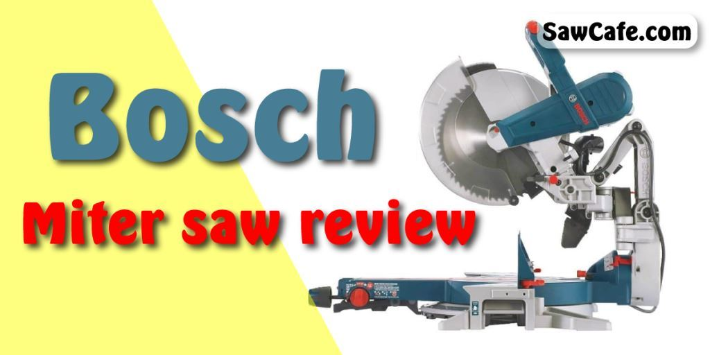 BOSCH MITER SAW REVIEW