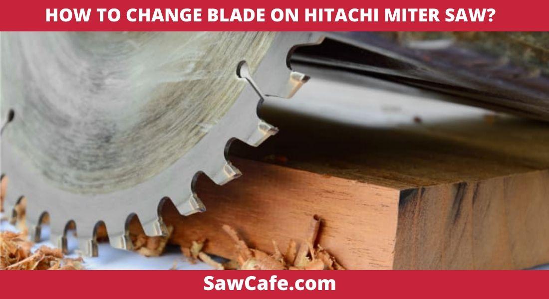 HOW TO CHANGE BLADE ON HITACHI MITER SAW