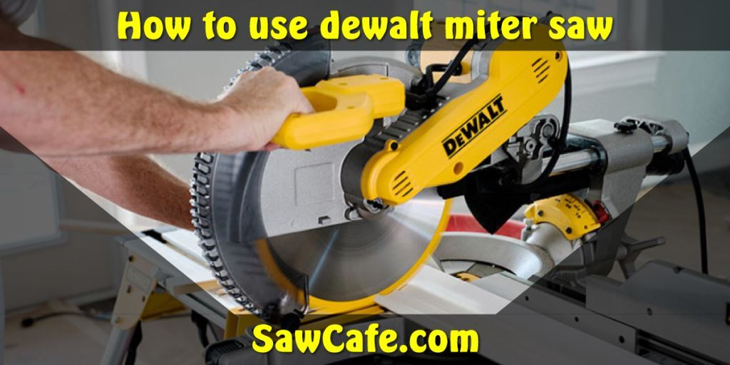 How to Use Dewalt Miter Saw Correctly – Unlock and Start Using