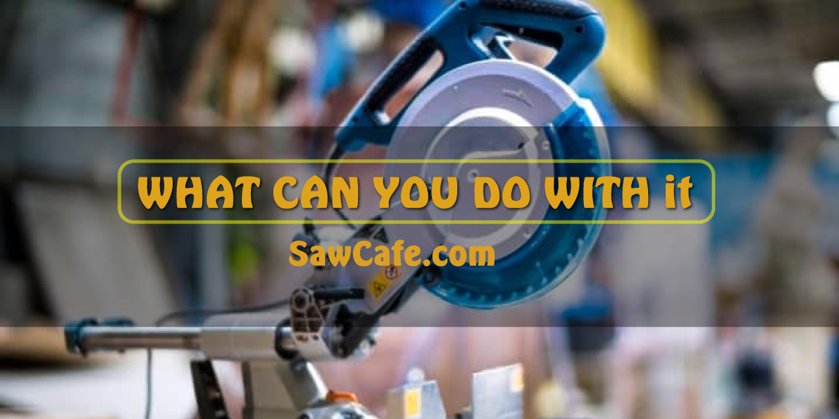 WHAT CAN YOU DO WITH A MITER SAW