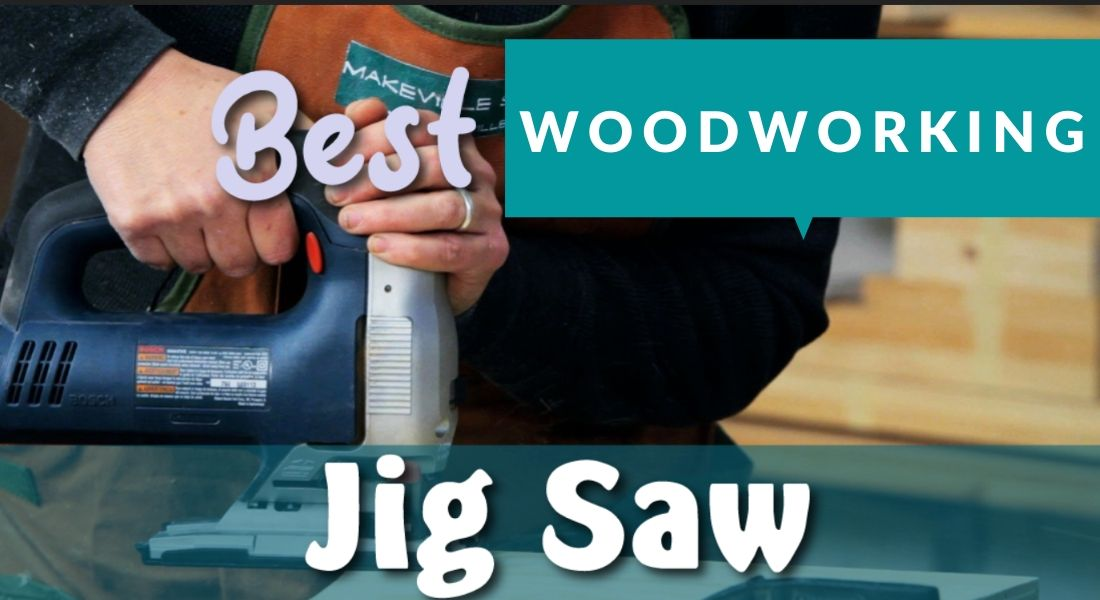 BEST WOODWORKING JIGSAW IN 2021 – TOP 7 REVIEWS