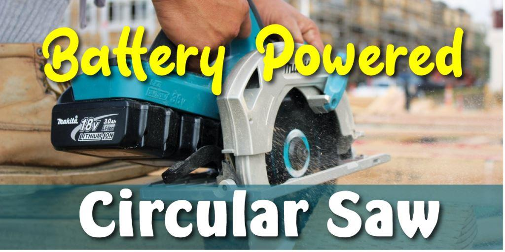 8 BEST BATTERY OPERATED CIRCULAR SAW REVIEW