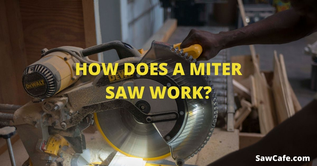 HOW DOES A MITER SAW WORK – MITER SAW GUIDE FOR BEGINNERS