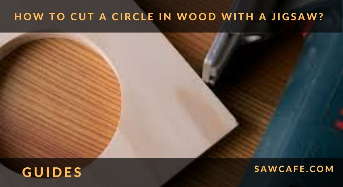 HOW TO CUT A CIRCLE IN WOOD WITH A JIGSAW