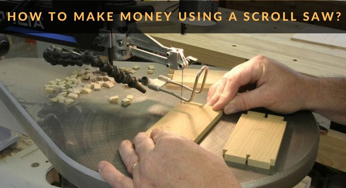 HOW TO MAKE MONEY USING A SCROLL SAW