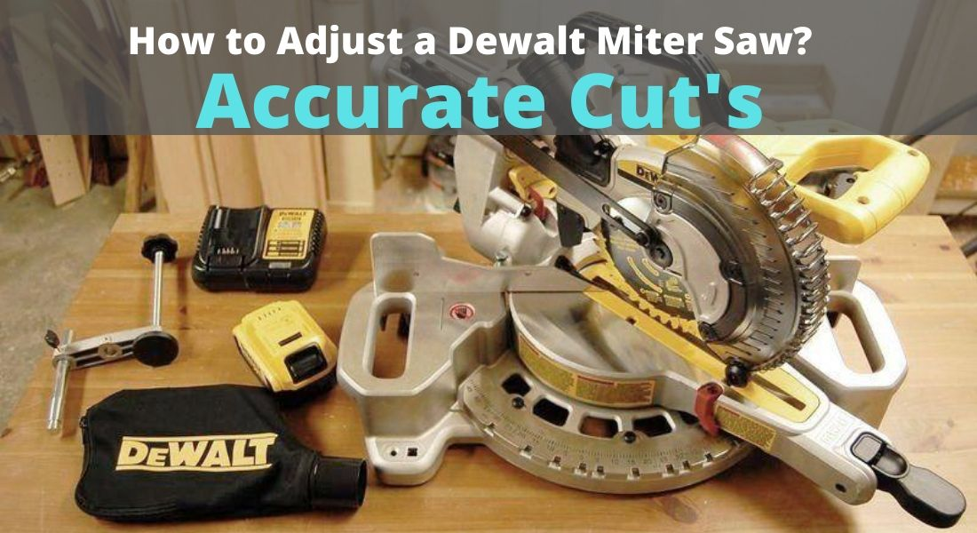How to Adjust a Dewalt Miter Saw – Get More Accurate Cuts