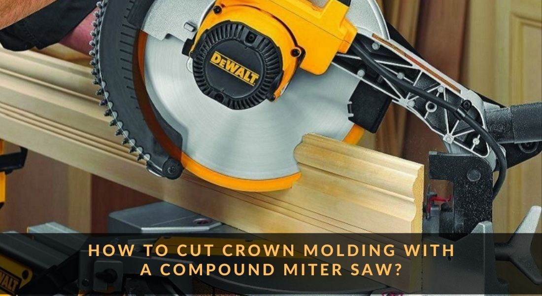 How to Cut Crown Molding with a Compound Miter Saw?