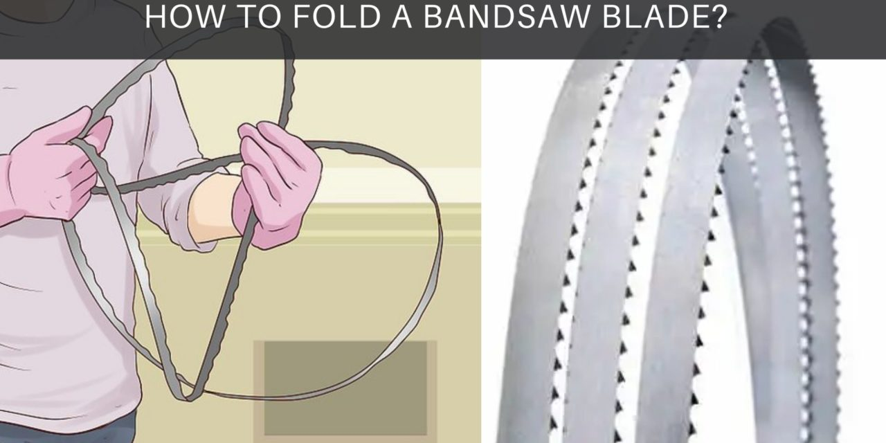 How to fold a Bandsaw blade?