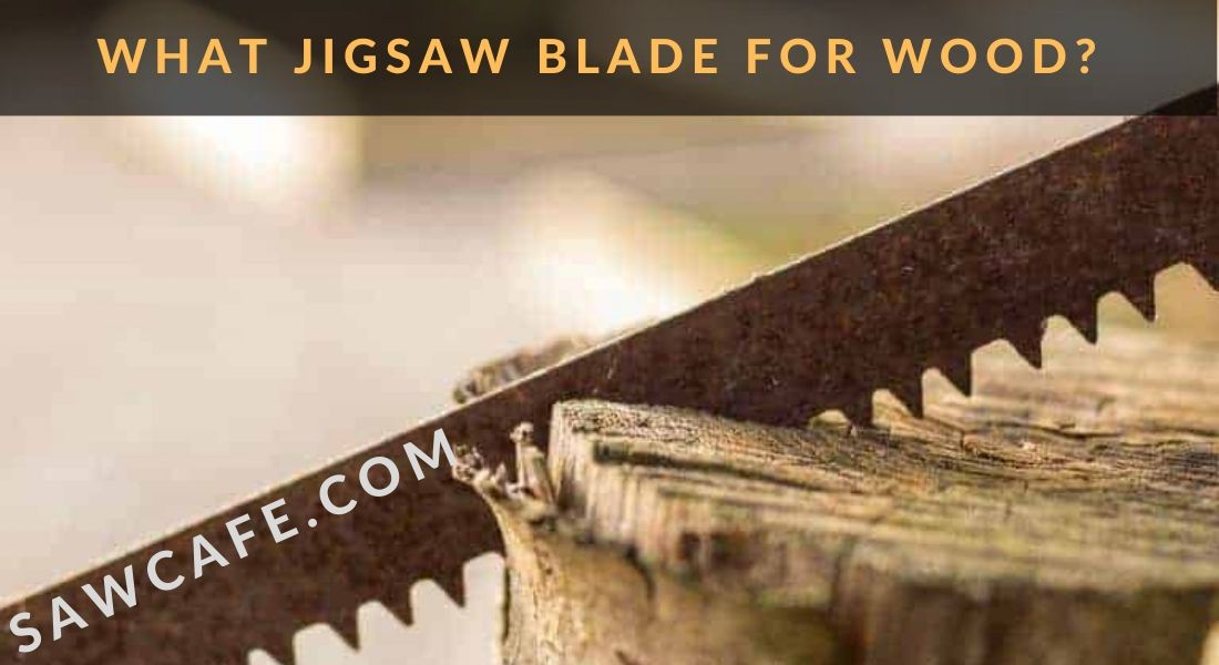 WHAT JIGSAW BLADE FOR WOOD