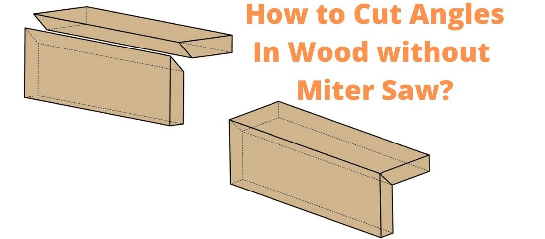 How to Cut Angles In Wood without a Miter Saw?