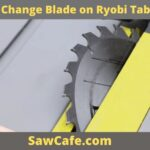 How to Change Blade on Ryobi Table Saw?