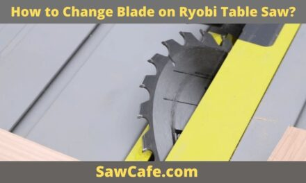 How to Change Blade on Ryobi Table Saw?