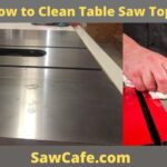 How to Clean Table Saw Top?