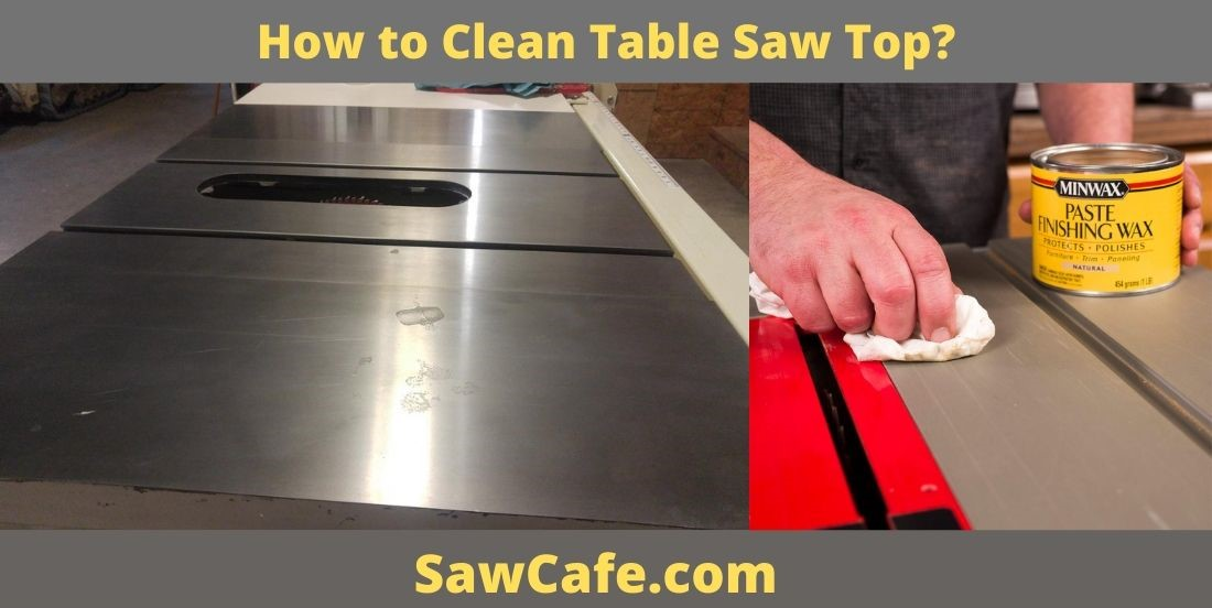 How to Clean Table Saw Top