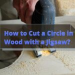 How to Cut a Circle in Wood with a Jigsaw?
