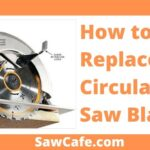 How to Replace Circular Saw Blade?