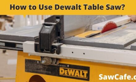 How to Use Dewalt Table Saws – 6 Points to Consider