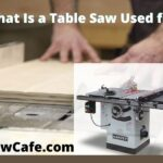 What Is a Table Saw Used for Generally?