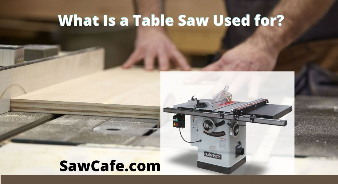 What Is a Table Saw Used for Generally – What Can You Do ?