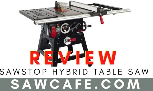SawStop Hybrid Table Saw Review – Top Major Features