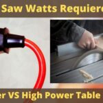 How Many Watts Does a Table Saw Use? – Lower VS Higher Power Table Saw